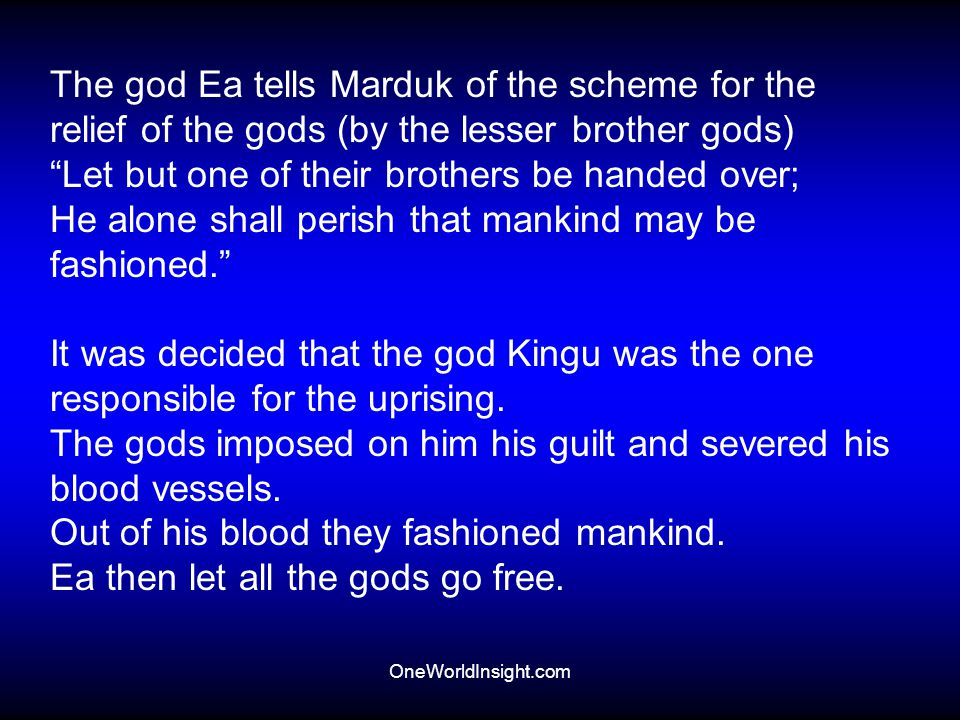 "OneWorldInsight.com The god Ea tells Marduk of the scheme for the relief of the gods (by the lesser brother gods) ""Let but one of their brothers be ha"