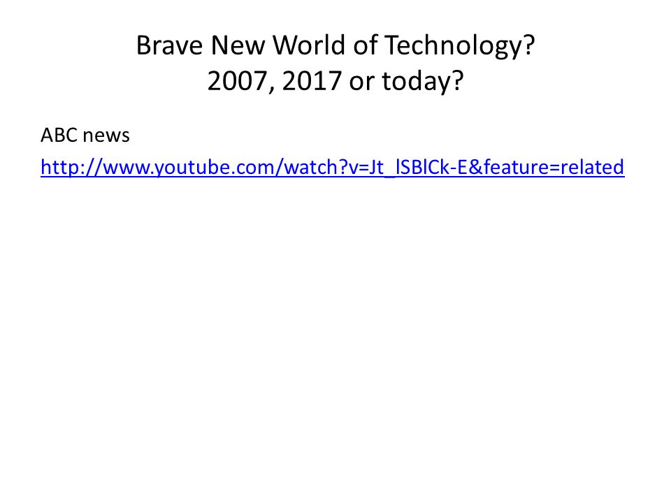 Brave New World of Technology? 2007, 2017 or today? ABC news http://www.youtube.com/watch?v=Jt_lSBlCk-E&feature=related