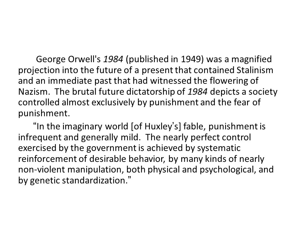 George Orwell's 1984 (published in 1949) was a magnified projection into the future of a present that contained Stalinism and an immediate past that h
