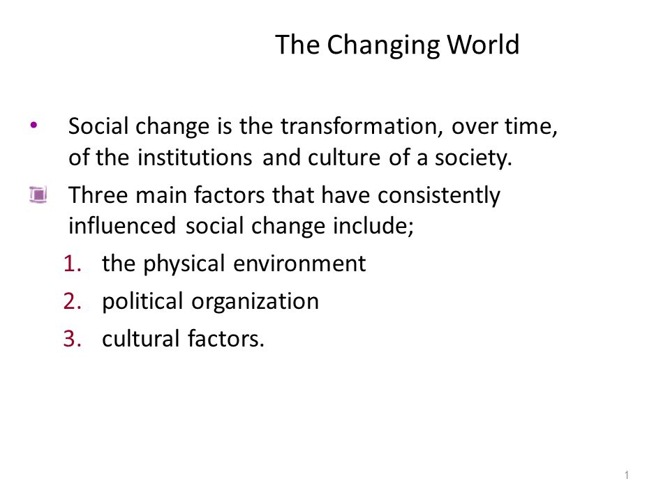 Influences on Social Change The physical environment includes such factors as climate or the availability of communication routes (river, mountain passes).