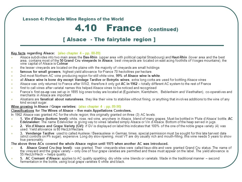 Lesson 4: Principle Wine Regions of the World 4.10 France (continued) [ Alsace - The fairytale region ] Key facts regarding Alsace: (also chapter 4 – pp.