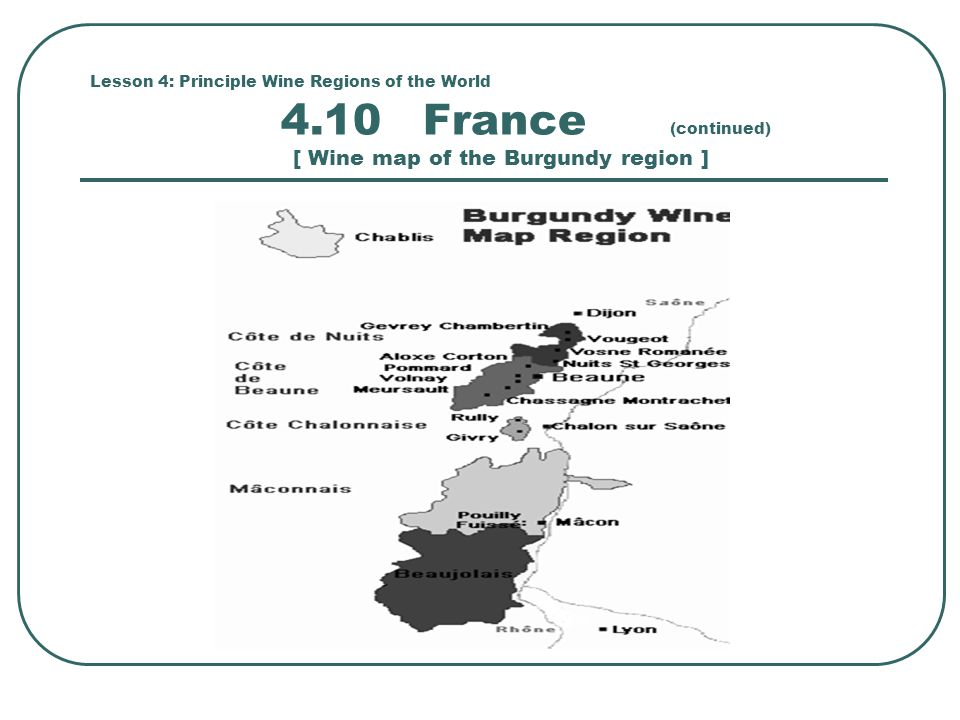 Lesson 4: Principle Wine Regions of the World 4.10 France (continued) [ Wine map of the Burgundy region ]