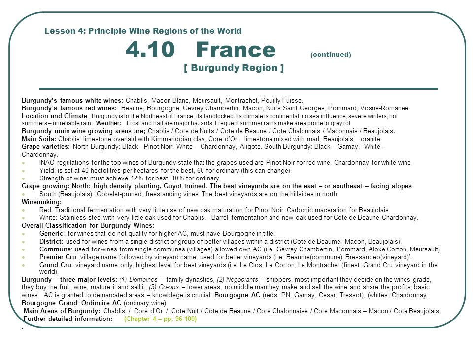 Lesson 4: Principle Wine Regions of the World 4.10 France (continued) [ Burgundy Region ] Burgundy's famous white wines: Chablis, Macon Blanc, Meursault, Montrachet, Pouilly Fuisse.