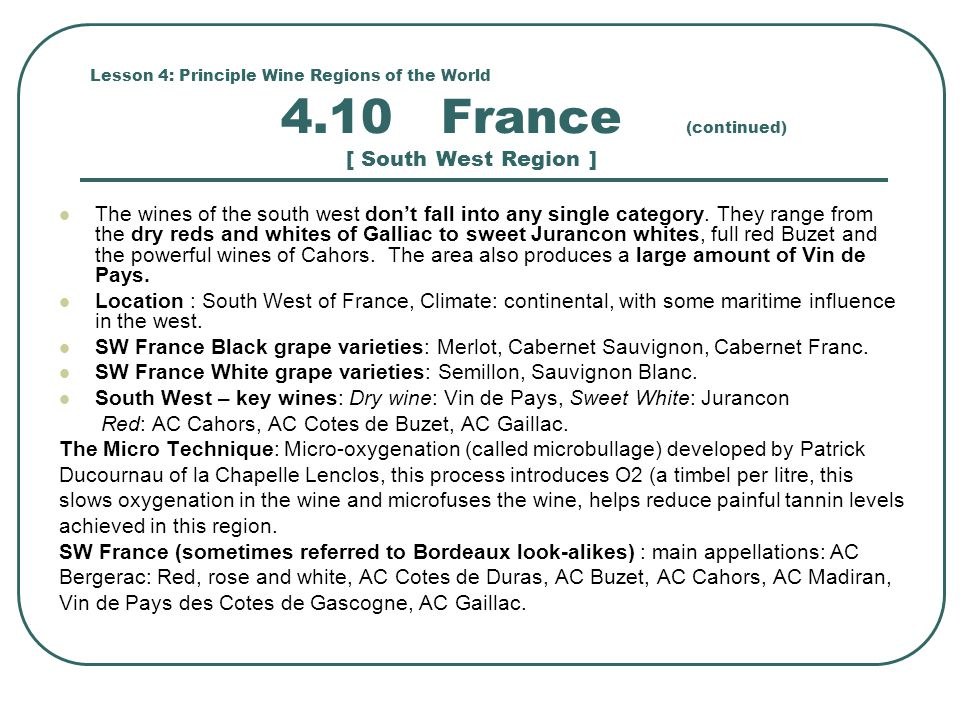 Lesson 4: Principle Wine Regions of the World 4.10 France (continued) [ South West Region ] The wines of the south west don't fall into any single category.