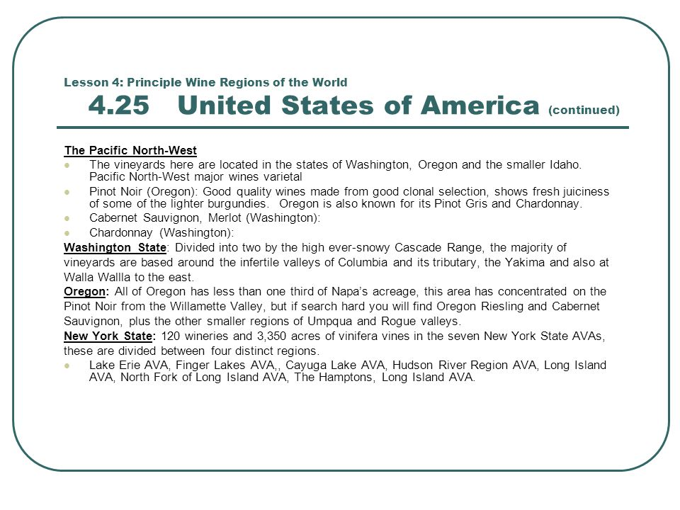 Lesson 4: Principle Wine Regions of the World 4.25 United States of America (continued) The Pacific North-West The vineyards here are located in the states of Washington, Oregon and the smaller Idaho.