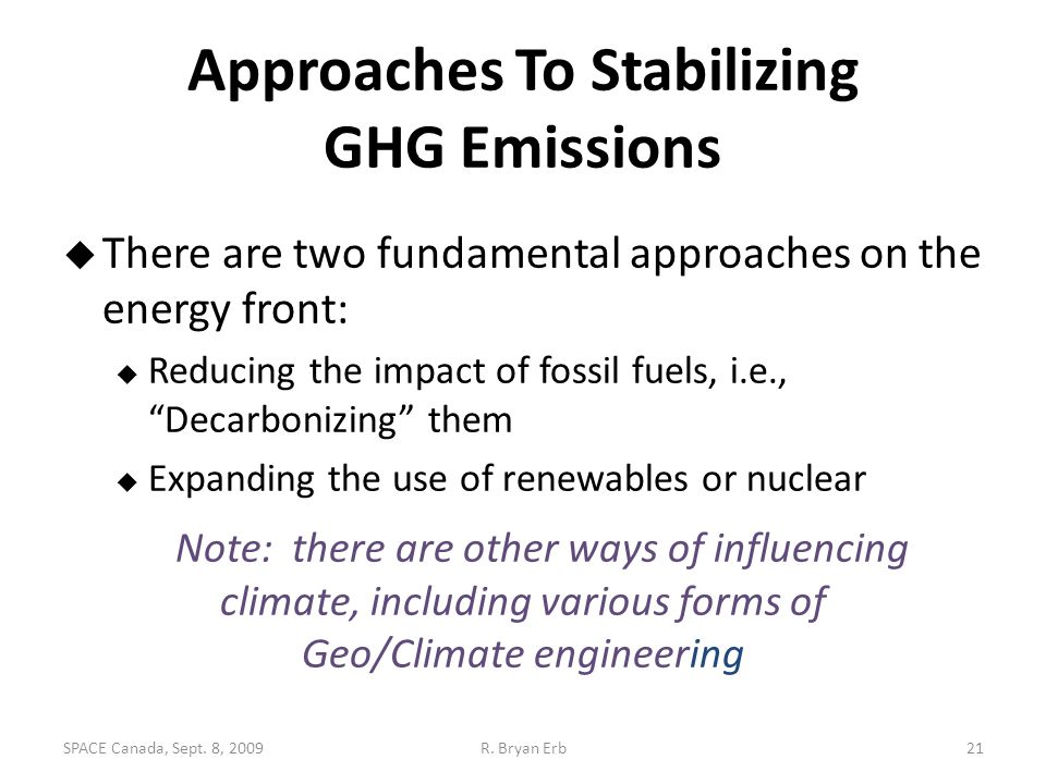 """Approaches To Stabilizing GHG Emissions  There are two fundamental approaches on the energy front:  Reducing the impact of fossil fuels, i.e., """"Deca"""