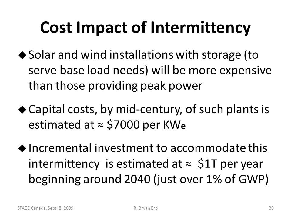 Cost Impact of Intermittency  Solar and wind installations with storage (to serve base load needs) will be more expensive than those providing peak p
