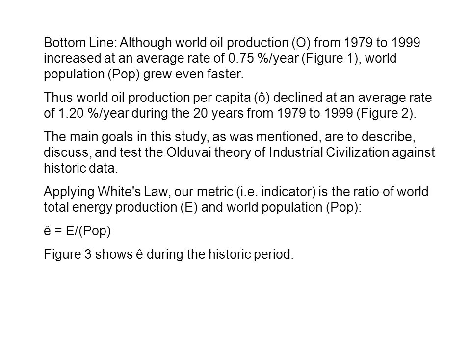 Bottom Line: Although world oil production (O) from 1979 to 1999 increased at an average rate of 0.75 %/year (Figure 1), world population (Pop) grew e
