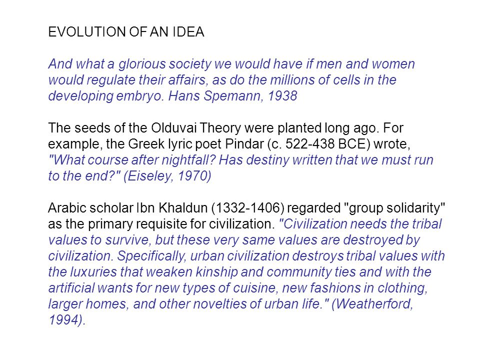 EVOLUTION OF AN IDEA And what a glorious society we would have if men and women would regulate their affairs, as do the millions of cells in the developing embryo.
