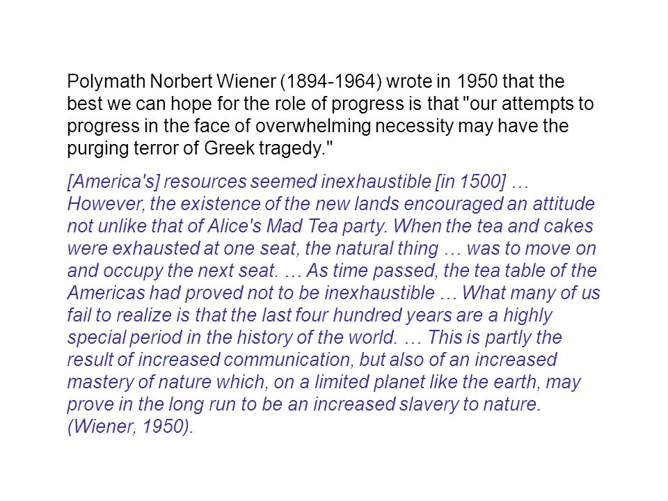 Polymath Norbert Wiener (1894-1964) wrote in 1950 that the best we can hope for the role of progress is that