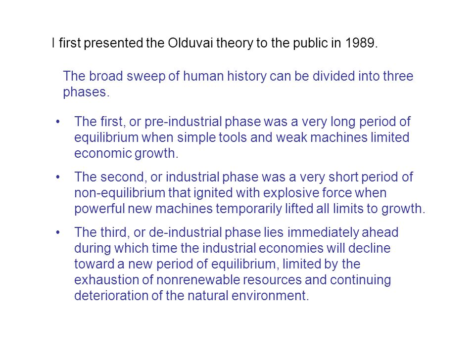 I first presented the Olduvai theory to the public in 1989. The first, or pre-industrial phase was a very long period of equilibrium when simple tools