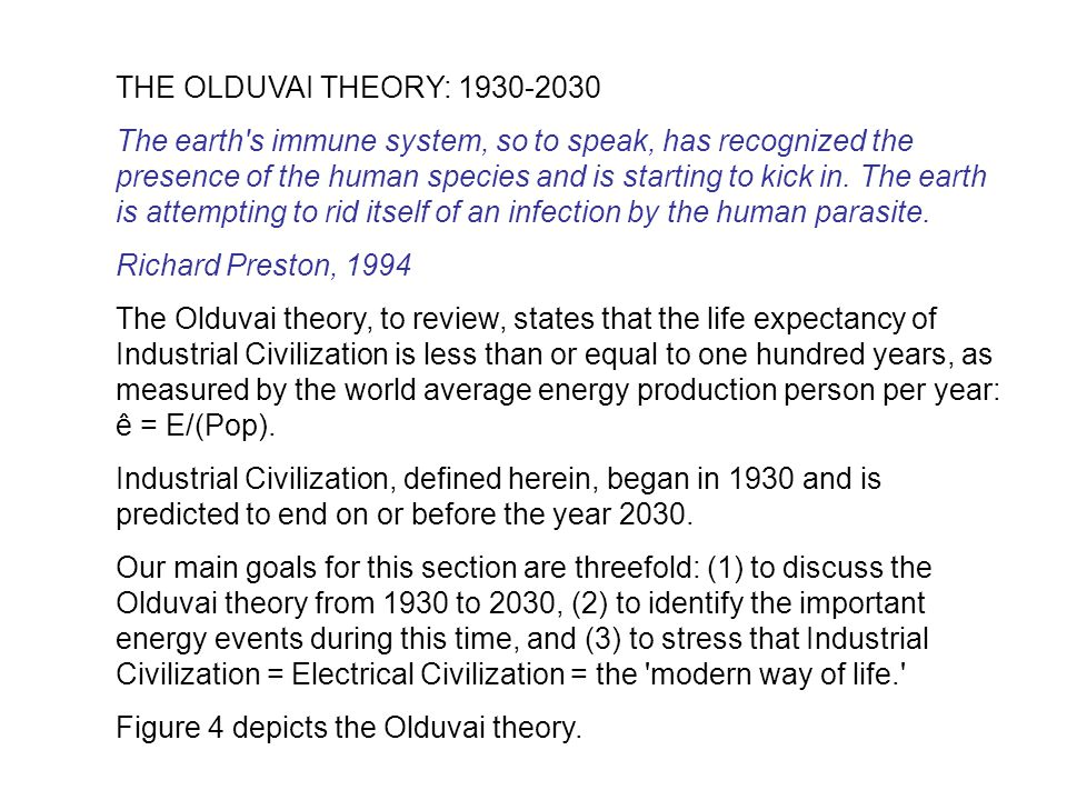 THE OLDUVAI THEORY: 1930-2030 The earth s immune system, so to speak, has recognized the presence of the human species and is starting to kick in.