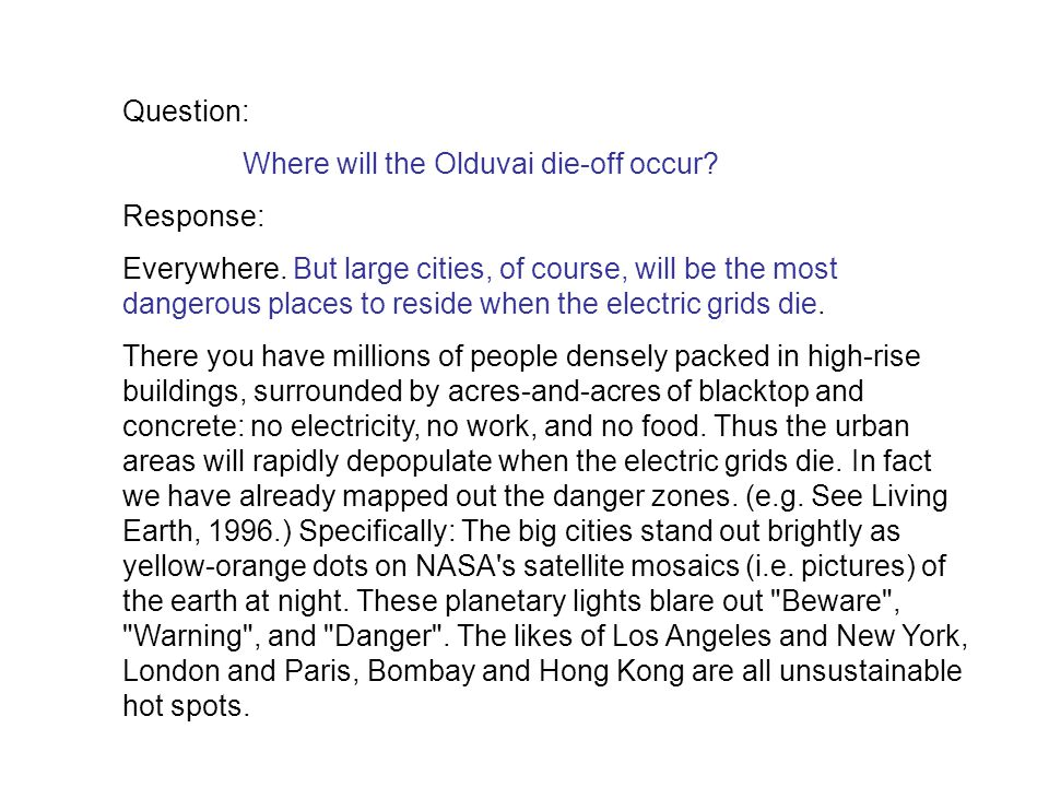 Question: Where will the Olduvai die-off occur.Response: Everywhere.