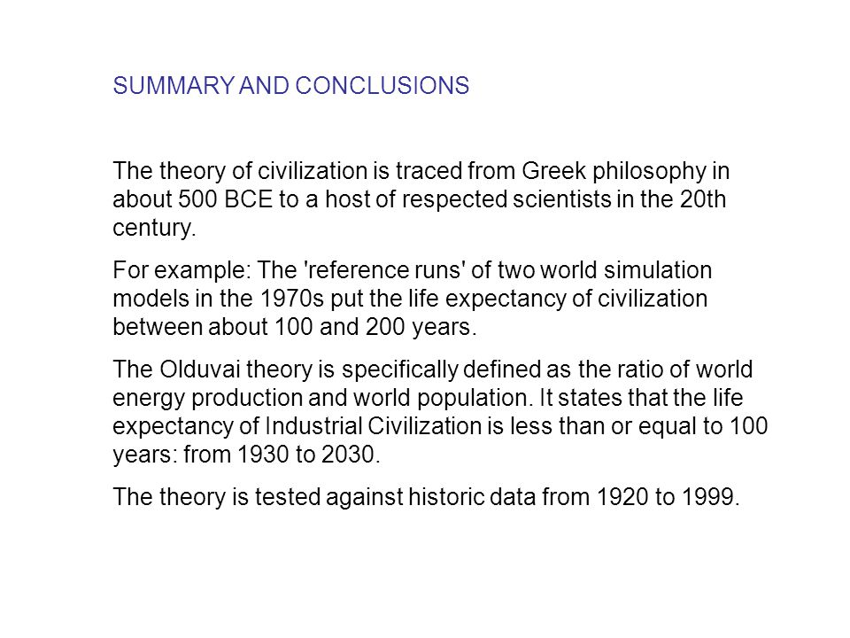 SUMMARY AND CONCLUSIONS The theory of civilization is traced from Greek philosophy in about 500 BCE to a host of respected scientists in the 20th cent