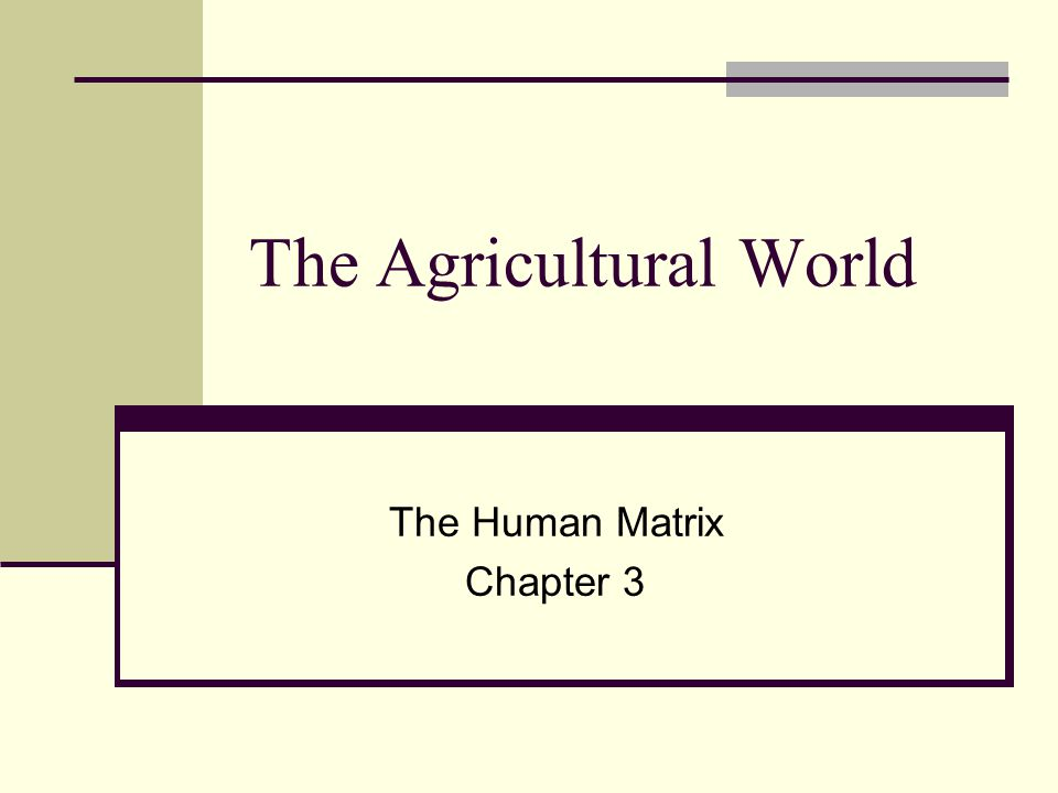 The Agricultural World The Human Matrix Chapter 3