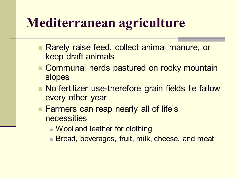 Mediterranean agriculture Rarely raise feed, collect animal manure, or keep draft animals Communal herds pastured on rocky mountain slopes No fertiliz