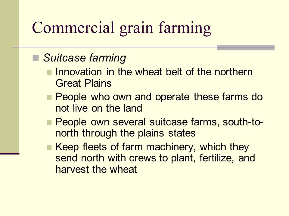 Commercial grain farming Suitcase farming Innovation in the wheat belt of the northern Great Plains People who own and operate these farms do not live