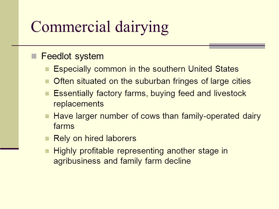 Commercial dairying Feedlot system Especially common in the southern United States Often situated on the suburban fringes of large cities Essentially