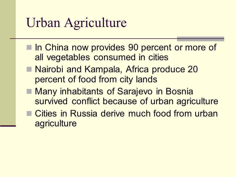 Urban Agriculture In China now provides 90 percent or more of all vegetables consumed in cities Nairobi and Kampala, Africa produce 20 percent of food
