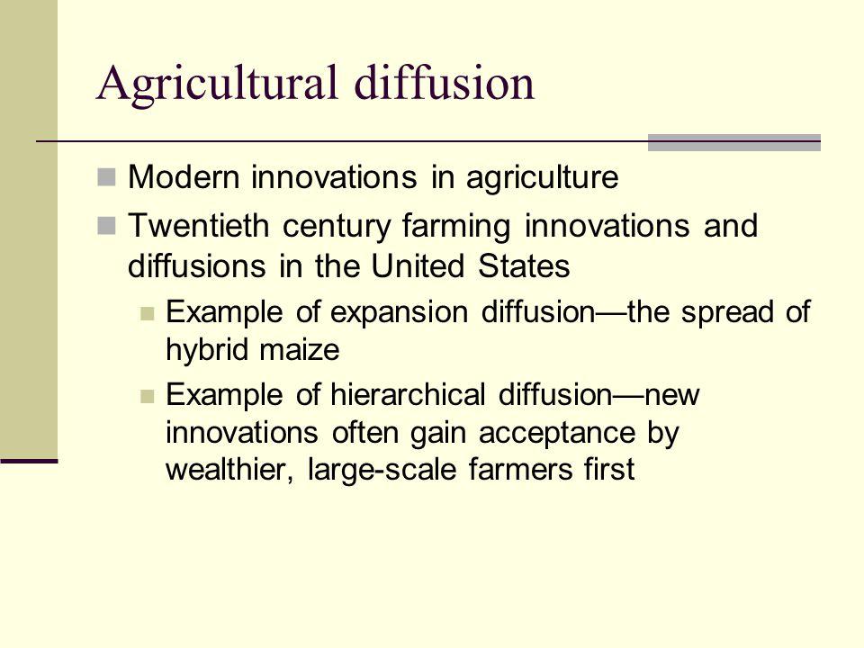 Agricultural diffusion Modern innovations in agriculture Twentieth century farming innovations and diffusions in the United States Example of expansio