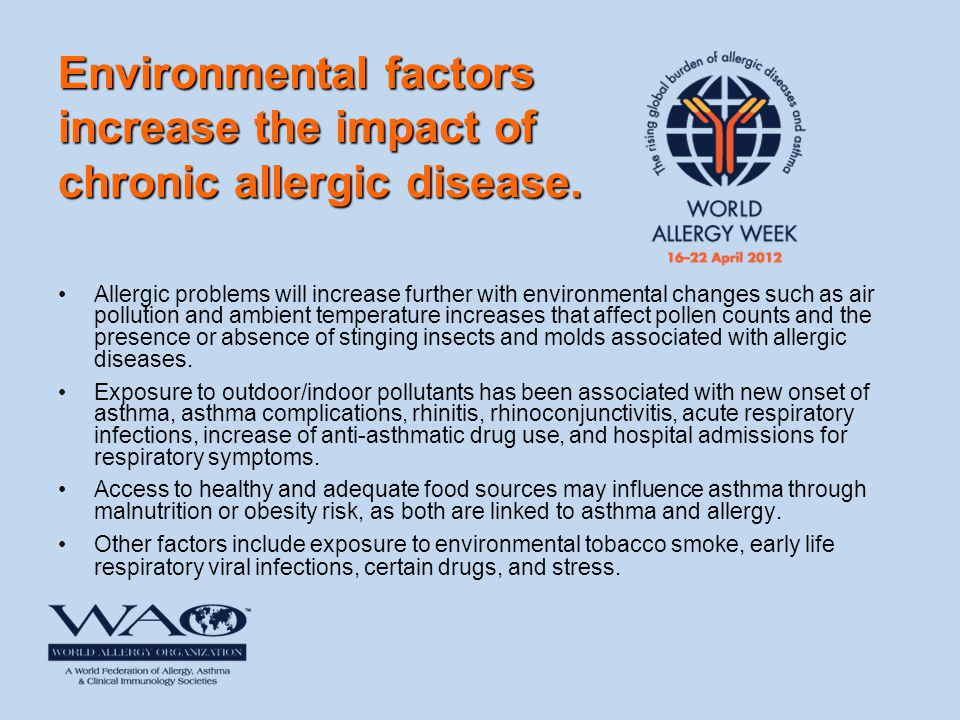 Environmental factors increase the impact of chronic allergic disease. Allergic problems will increase further with environmental changes such as air