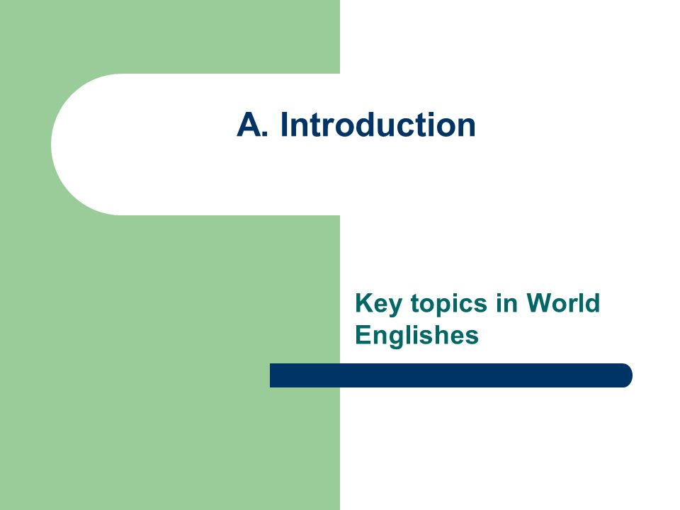 Key topics in World Englishes A. Introduction