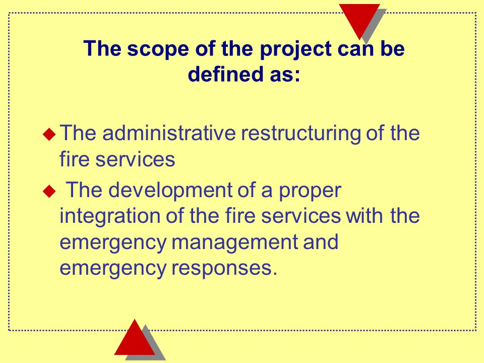 u The administrative restructuring of the fire services u The development of a proper integration of the fire services with the emergency management and emergency responses.