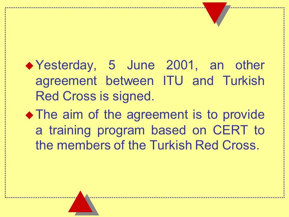 u Yesterday, 5 June 2001, an other agreement between ITU and Turkish Red Cross is signed.