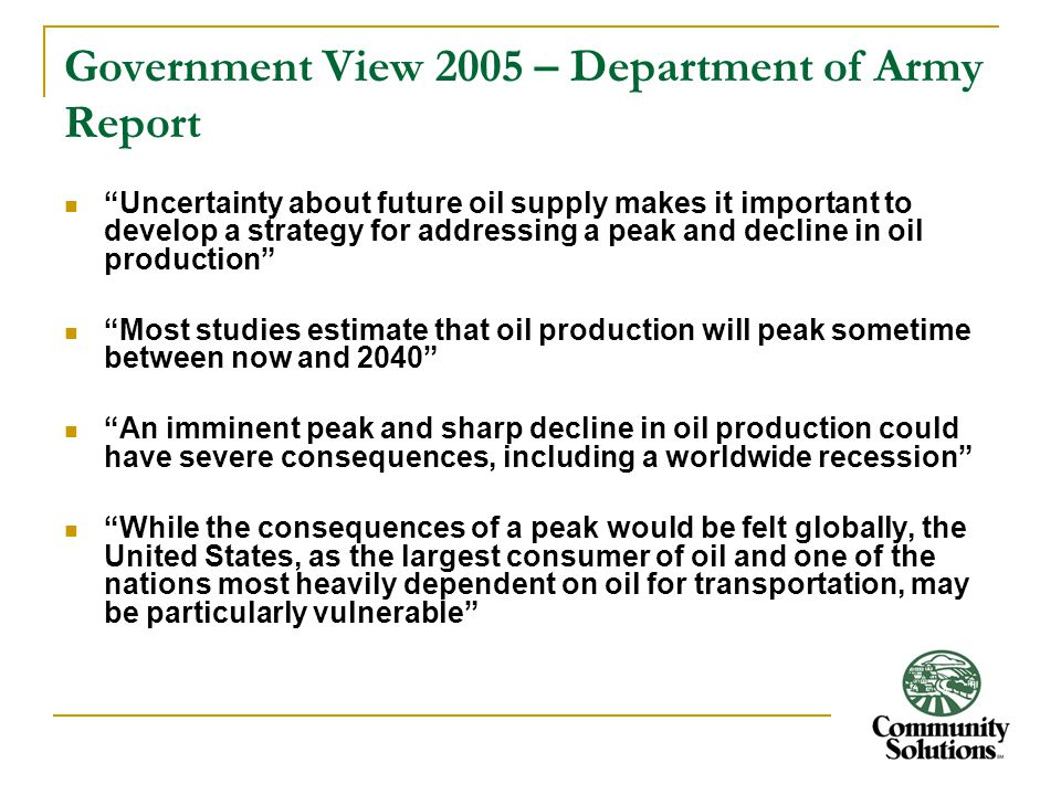 """Government View 2005 – Department of Army Report """"Uncertainty about future oil supply makes it important to develop a strategy for addressing a peak a"""