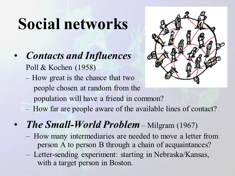 Society Nodes: individuals Links: social relationship (family/work/friends/ etc.) Social networks: Many individuals with diverse social interactions b