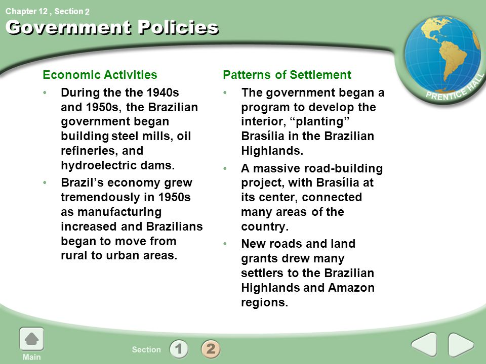 Chapter 12, Section Government Policies Economic Activities During the the 1940s and 1950s, the Brazilian government began building steel mills, oil r