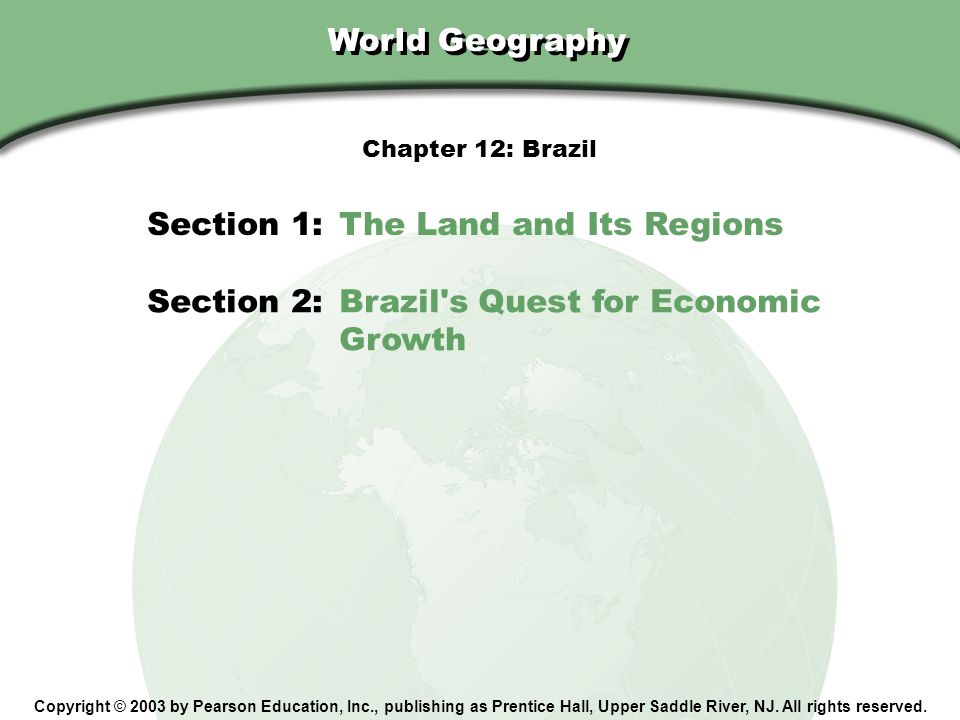 Chapter 12, Section World Geography Copyright © 2003 by Pearson Education, Inc., publishing as Prentice Hall, Upper Saddle River, NJ. All rights reser