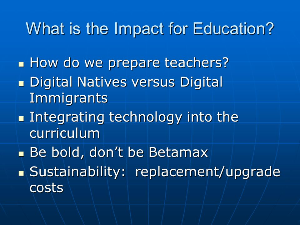 What is the Impact for Education. How do we prepare teachers.