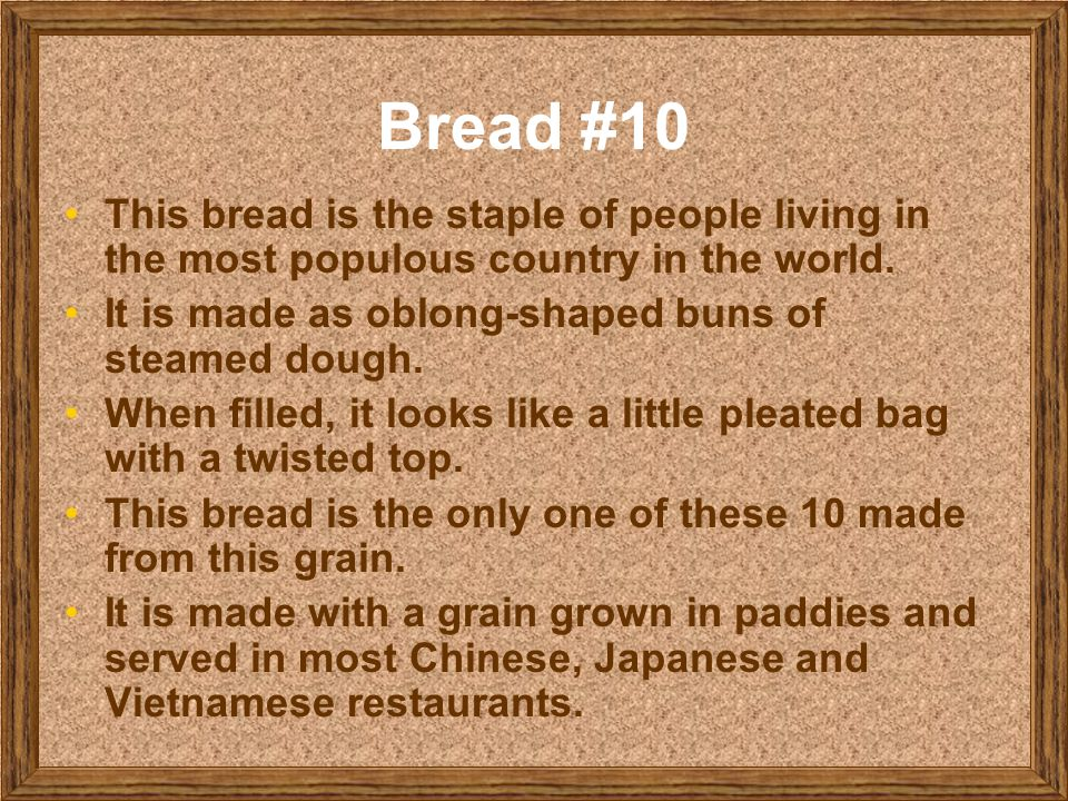 Bread #10 This bread is the staple of people living in the most populous country in the world. It is made as oblong-shaped buns of steamed dough. When