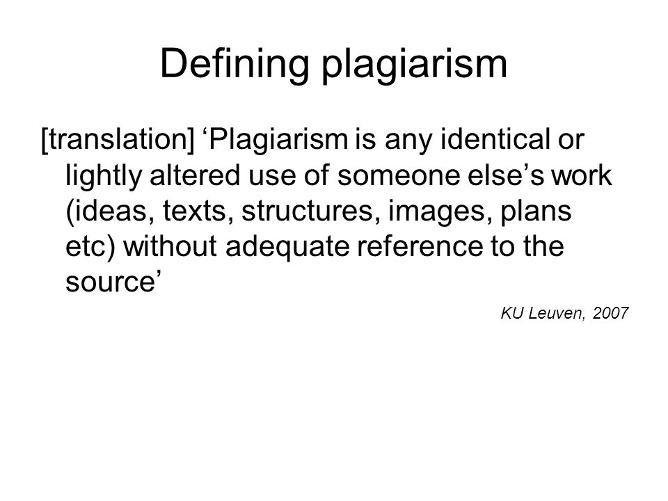 Defining plagiarism [translation] 'Plagiarism is any identical or lightly altered use of someone else's work (ideas, texts, structures, images, plans