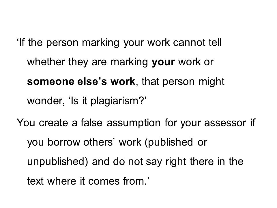 Misunderstanding what we mean by 'learning' leads to plagiarism Copying from other students Copying from books, from the internet, from previous work Collecting chunks of text from the Web and sticking them together Hardly changing the original author's words or changing them in superficial ways [Students bypass any evidence of understanding]