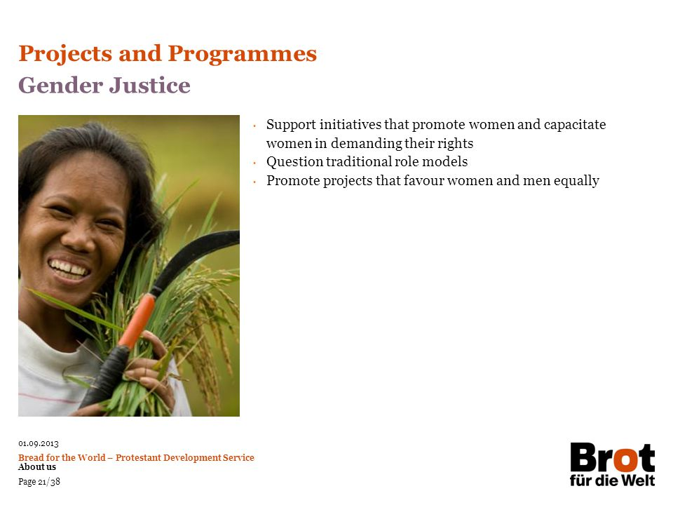 01.09.2013 Bread for the World – Protestant Development Service About us Page 21/38 Gender Justice Support initiatives that promote women and capacita