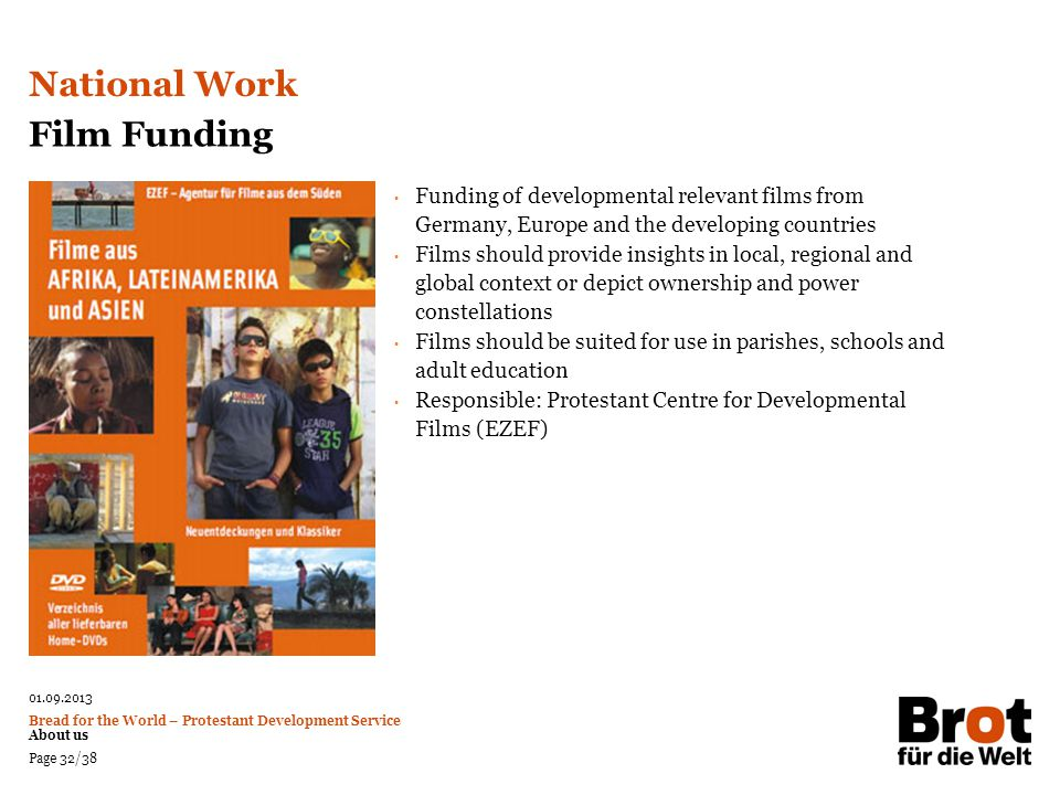 01.09.2013 Bread for the World – Protestant Development Service About us Page 32/38 Film Funding Funding of developmental relevant films from Germany,