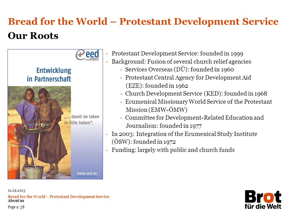 01.09.2013 Bread for the World – Protestant Development Service About us Page 9/38  Protestant Development Service: founded in 1999  Background: Fus