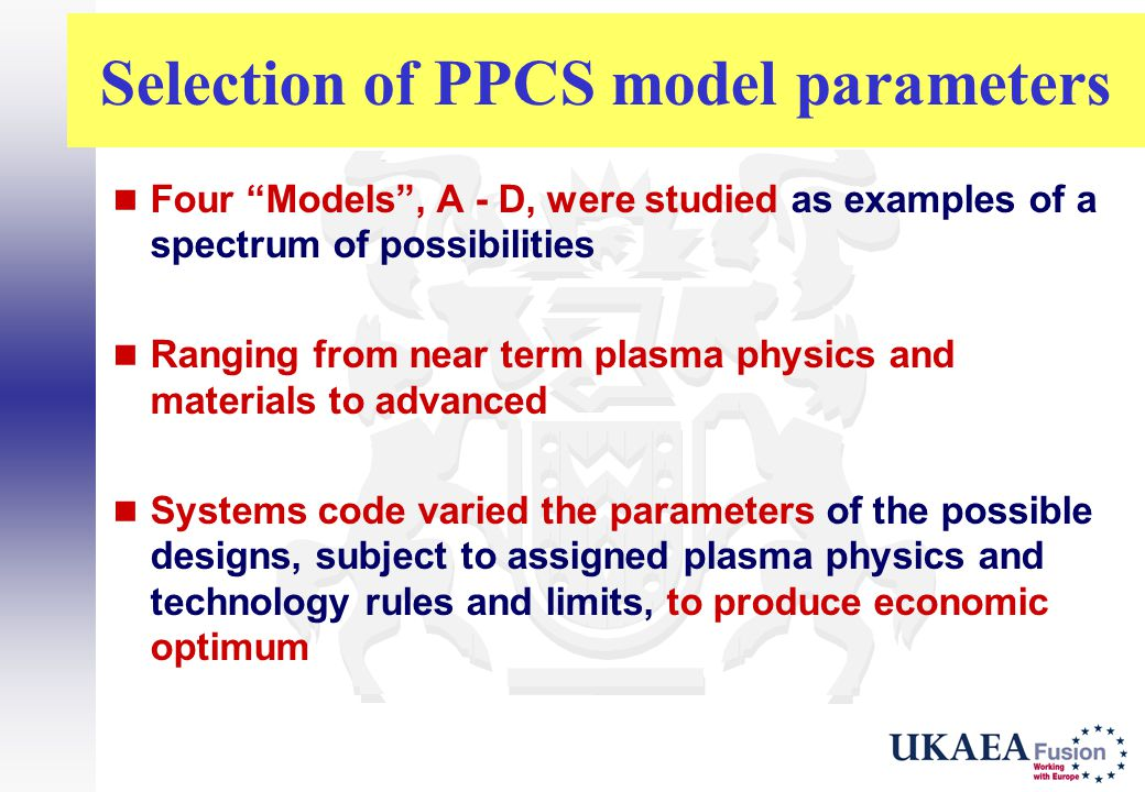 """Selection of PPCS model parameters Four """"Models"""", A - D, were studied as examples of a spectrum of possibilities Ranging from near term plasma physics"""