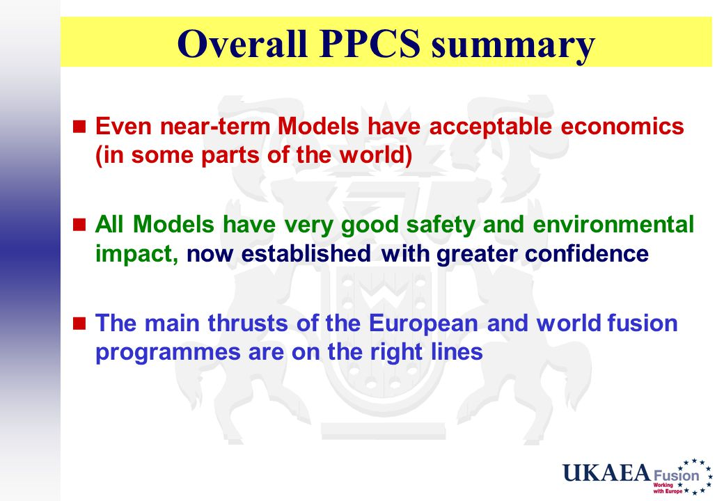 Overall PPCS summary Even near-term Models have acceptable economics (in some parts of the world) All Models have very good safety and environmental i