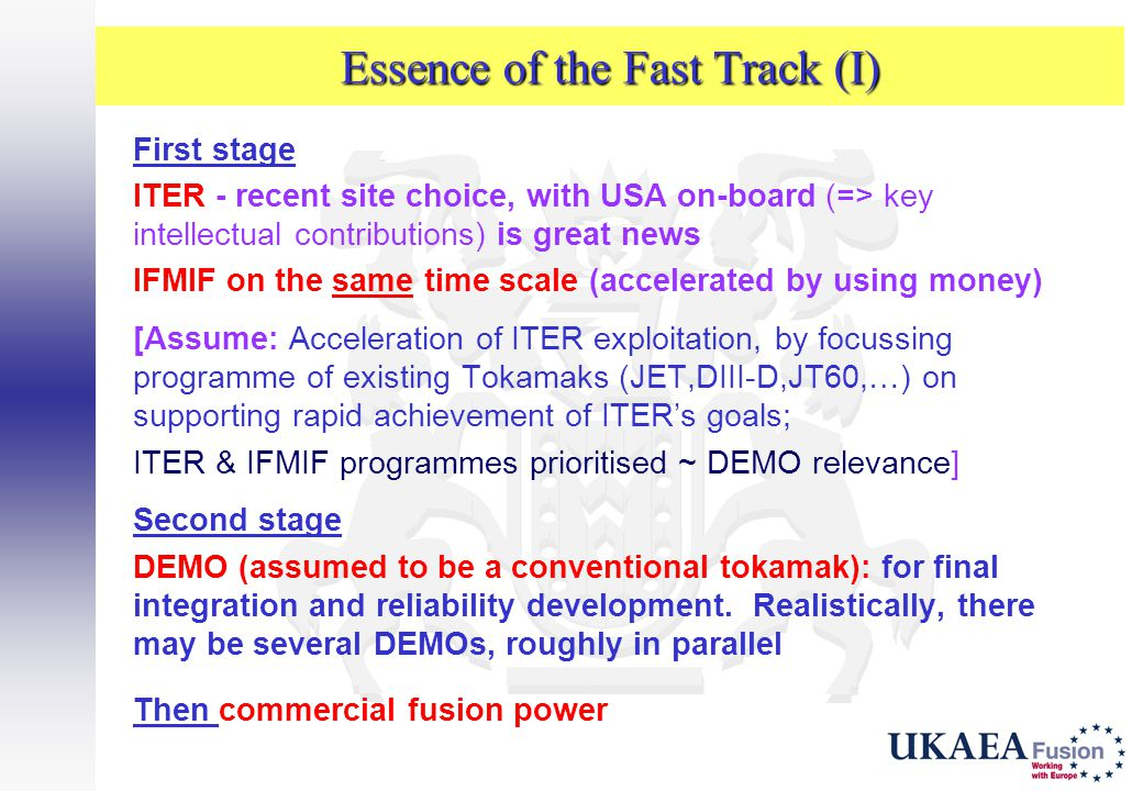 Essence of the Fast Track (I) First stage ITER - recent site choice, with USA on-board (=> key intellectual contributions) is great news IFMIF on the
