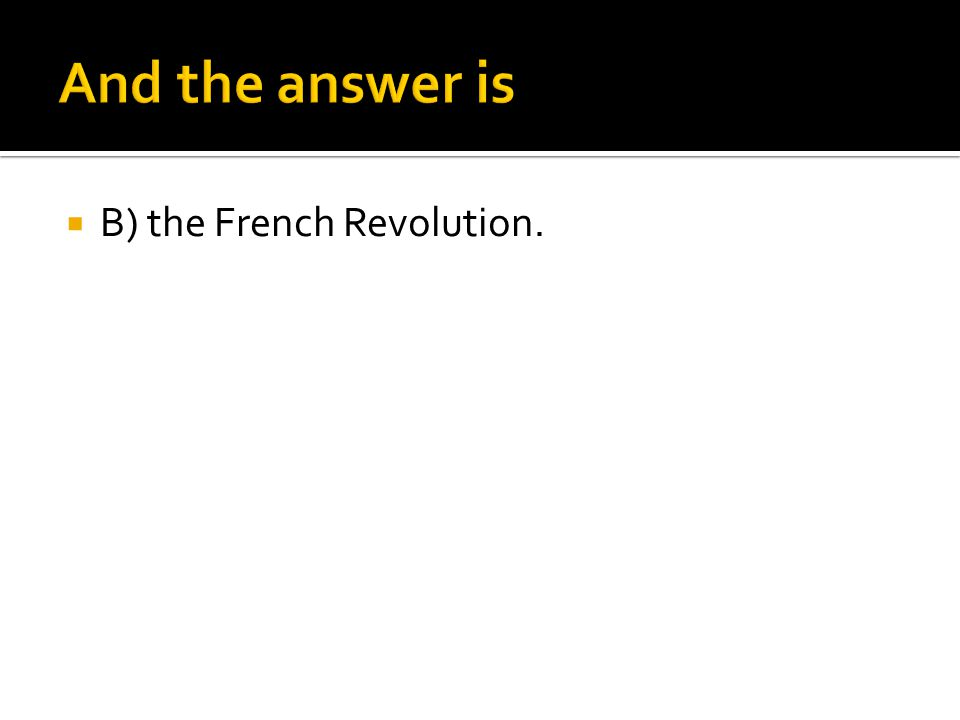  B) the French Revolution.