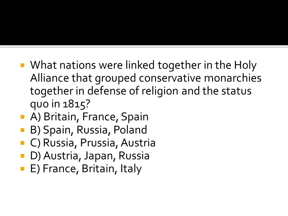  What nations were linked together in the Holy Alliance that grouped conservative monarchies together in defense of religion and the status quo in 18