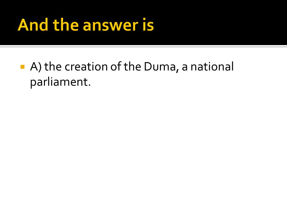  A) the creation of the Duma, a national parliament.