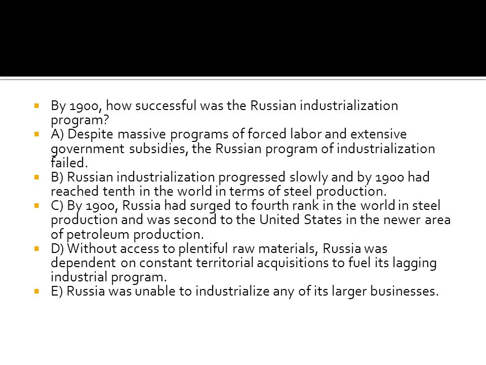  By 1900, how successful was the Russian industrialization program?  A) Despite massive programs of forced labor and extensive government subsidies,
