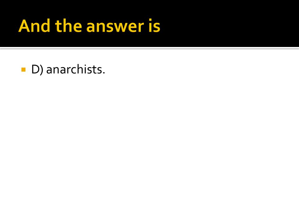  D) anarchists.