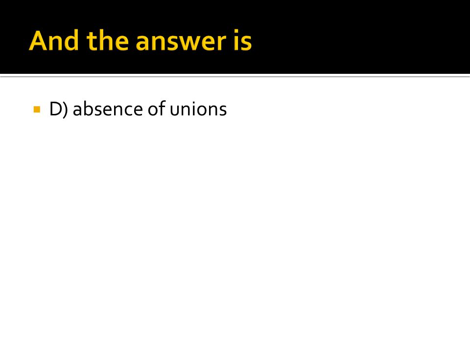  D) absence of unions