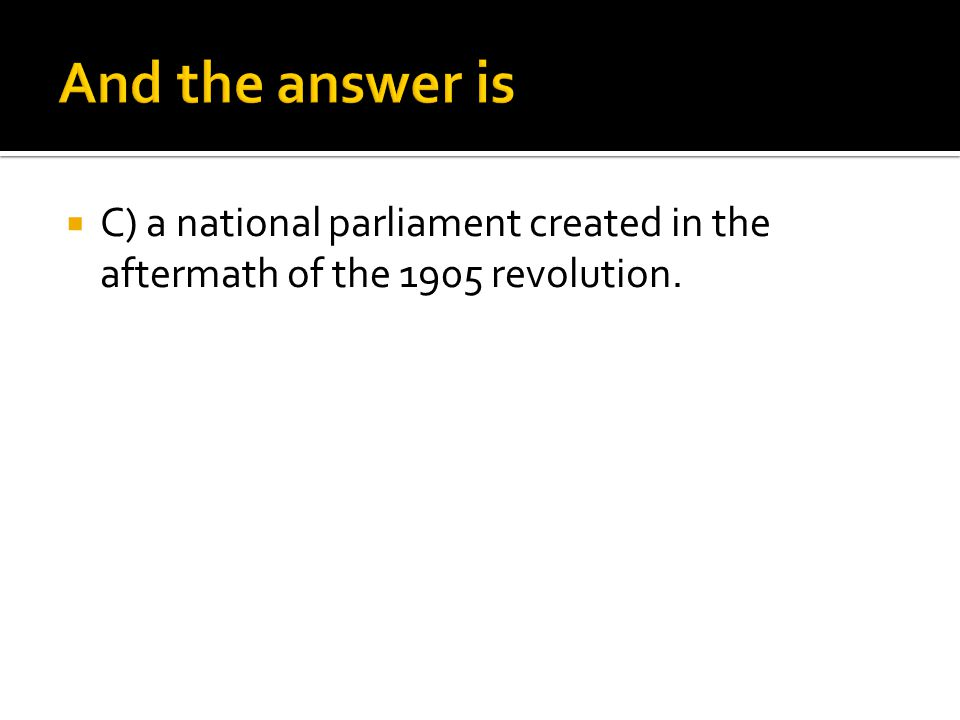  C) a national parliament created in the aftermath of the 1905 revolution.