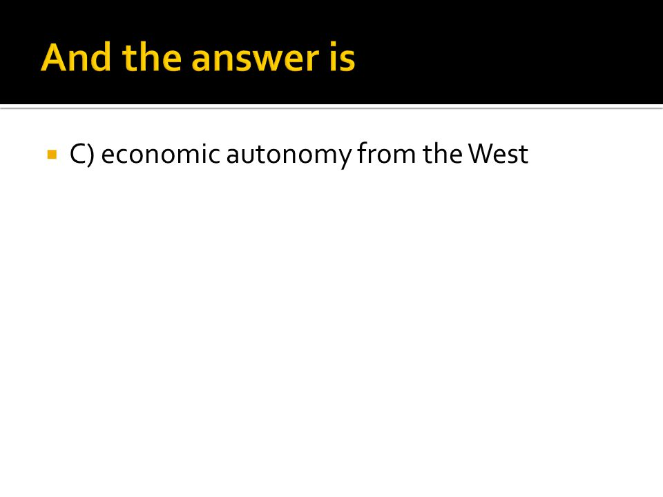  C) economic autonomy from the West